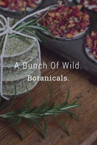 A Bunch Of Wild. Botanicals.