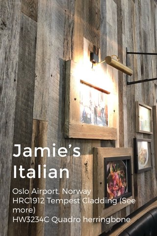 Jamie's Italian Oslo Airport, Norway HRC1912 Tempest Cladding (See more) HW3234C Quadro herringbone