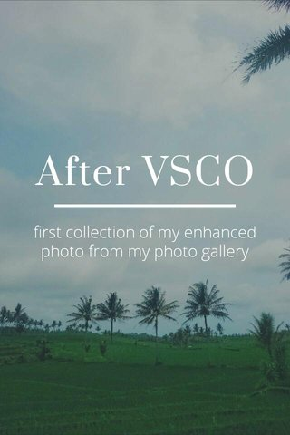After VSCO first collection of my enhanced photo from my photo gallery