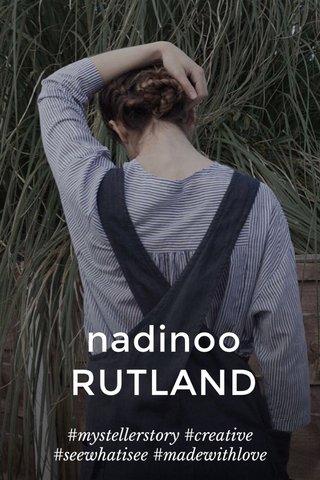 nadinoo RUTLAND #mystellerstory #creative #seewhatisee #madewithlove