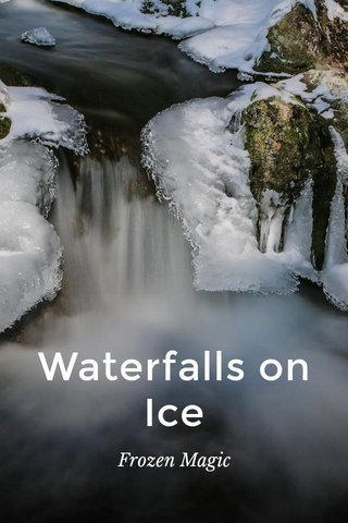 Waterfalls on Ice Frozen Magic