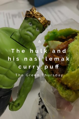 The hulk and his nasi lemak curry puff The Green Thursday
