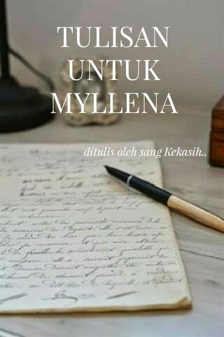 TULISAN UNTUK MYLLENA ditulis oleh sang Kekasih..