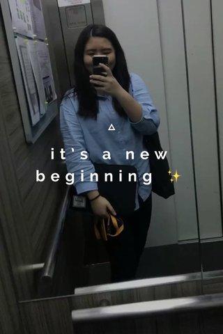 it's a new beginning ✨