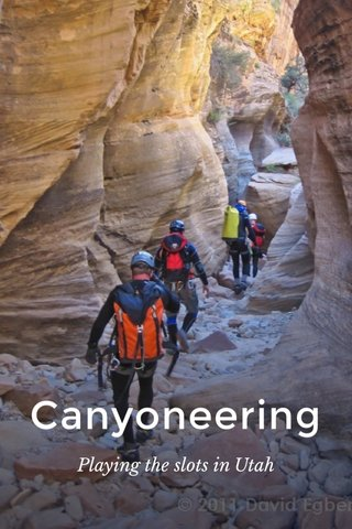 Canyoneering Playing the slots in Utah