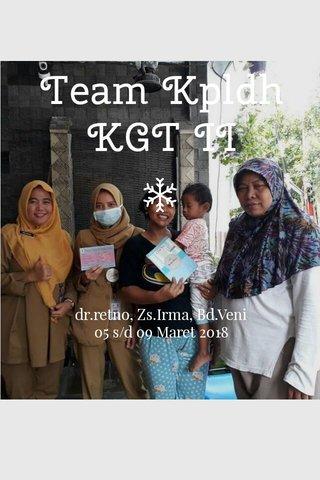 Team Kpldh KGT II dr.retno, Zs.Irma, Bd.Veni 05 s/d 09 Maret 2018