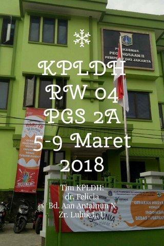 KPLDH RW 04 PGS 2A 5-9 Maret 2018 Tim KPLDH: dr. Felicia Bd. Aan Antainun N Zr. Luluk L. U