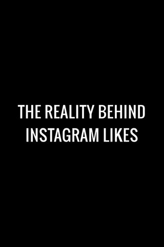 THE REALITY BEHIND INSTAGRAM LIKES