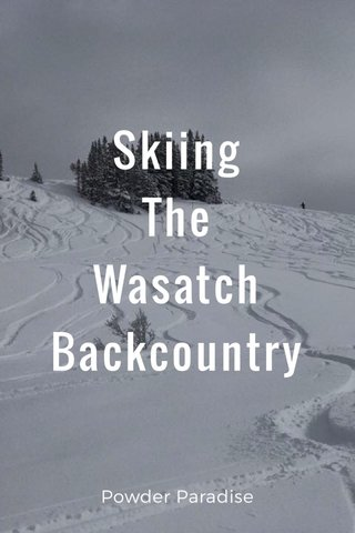 Skiing The Wasatch Backcountry Powder Paradise