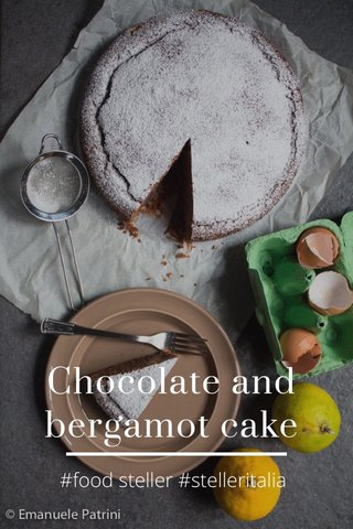Chocolate and bergamot cake #food steller #stelleritalia