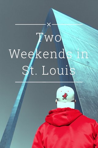 Two Weekends in St. Louis