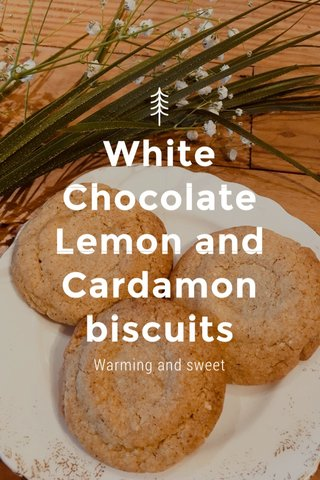 White Chocolate Lemon and Cardamon biscuits Warming and sweet