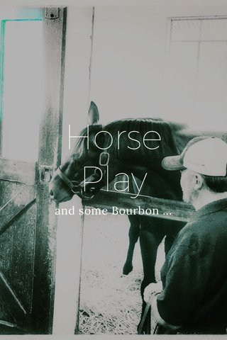 Horse Play and some Bourbon ...