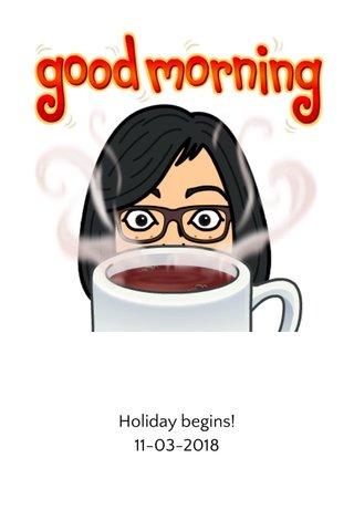 Holiday begins! 11-03-2018