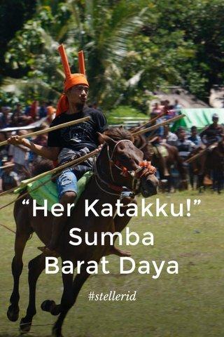"""Her Katakku!"" Sumba Barat Daya #stellerid"