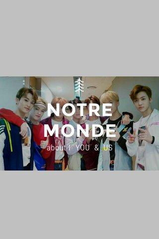 NOTRE MONDE about I YOU & US