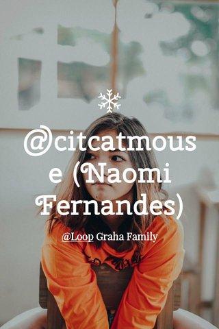 @citcatmouse (Naomi Fernandes) @Loop Graha Family