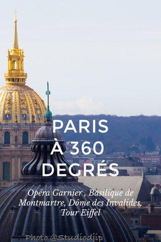 PARIS À 360 DEGRÉS Opéra Garnier , Basilique de Montmartre, Dôme des Invalides, Tour Eiffel