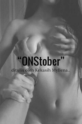 """""""ONStober"""" ditulis oleh Kekasih Myllena.."""