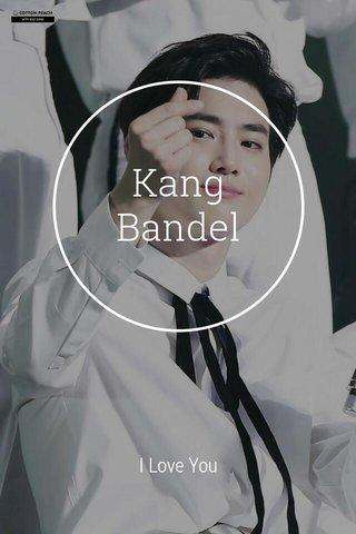 Kang Bandel I Love You