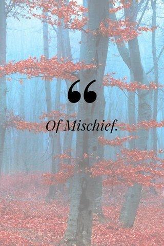 Of Mischief.
