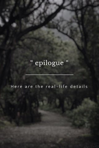 """ epilogue "" Here are the real-life details"