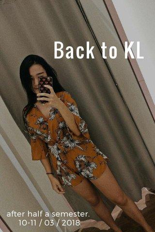 Back to KL after half a semester. 10-11 / 03 / 2018