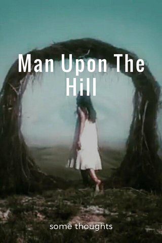 Man Upon The Hill some thoughts