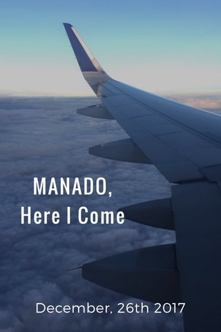 MANADO, Here I Come December, 26th 2017
