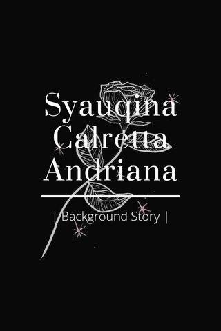 Syauqina Calretta Andriana   Background Story  