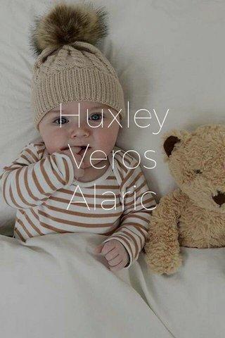 Huxley Veros Alaric