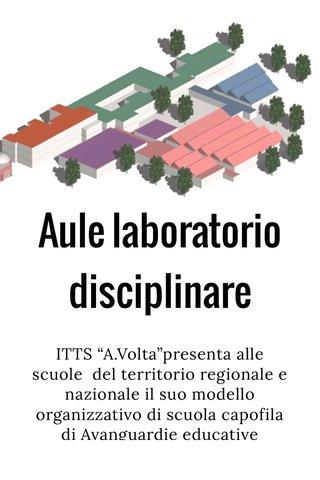 """Aule laboratorio disciplinare ITTS """"A.Volta""""presenta alle scuole del territorio regionale e nazionale il suo modello organizzativo di scuola capofila di Avanguardie educative"""