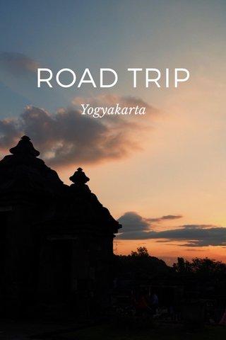 ROAD TRIP Yogyakarta