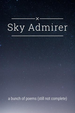 Sky Admirer a bunch of poems (still not complete)