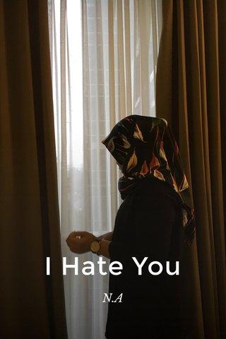 I Hate You N.A