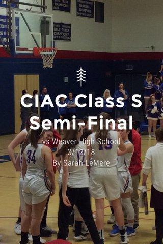 CIAC Class S Semi-Final vs Weaver High School 3/12/18 By Sarah LeMere