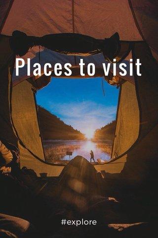 Places to visit #explore