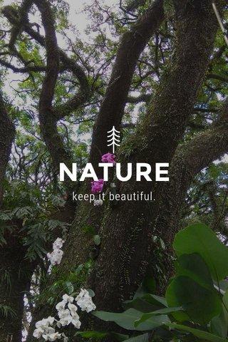 NATURE keep it beautiful.