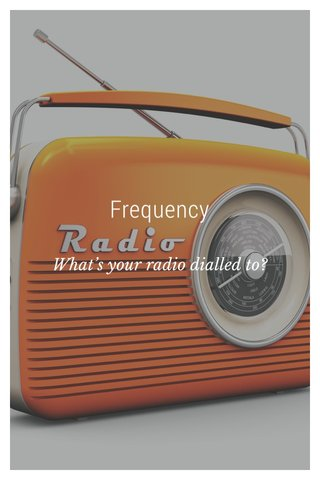 Frequency What's your radio dialled to?