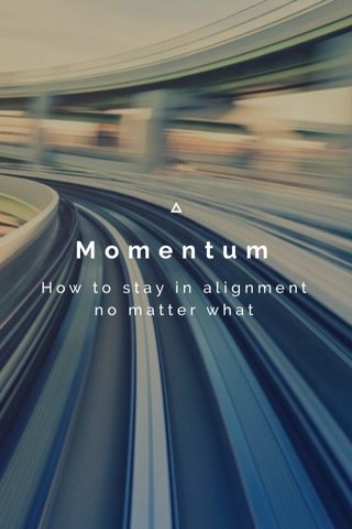 Momentum How to stay in alignment no matter what