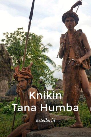 Knikin Tana Humba #stellerid