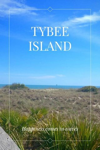 TYBEE ISLAND Happiness comes in waves