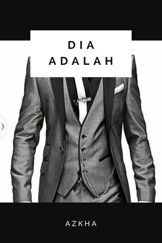 DIA ADALAH AZKHA