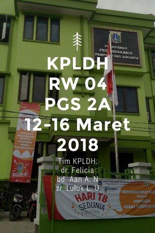 KPLDH RW 04 PGS 2A 12-16 Maret 2018 Tim KPLDH: dr. Felicia bd. Aan A. N zr. Luluk L. U