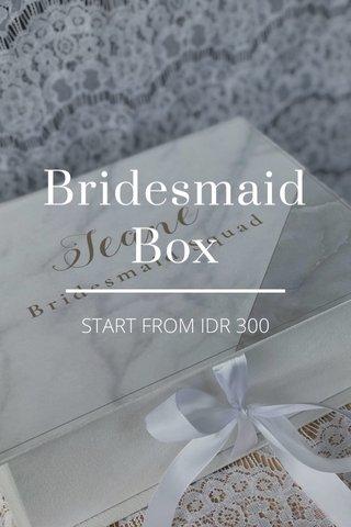 Bridesmaid Box START FROM IDR 300