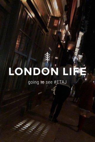LONDON LIFE going to see #ETAJ
