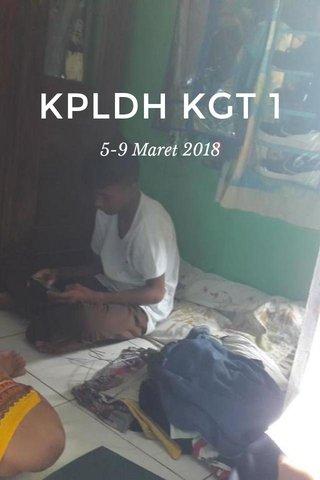 KPLDH KGT 1 5-9 Maret 2018