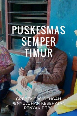 PUSKESMAS SEMPER TIMUR GREBEK TBC DENGAN PENYULUHAN KESEHATAN PENYAKIT TBC