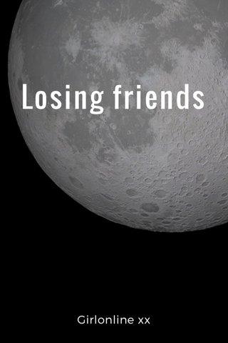 Losing friends Girlonline xx