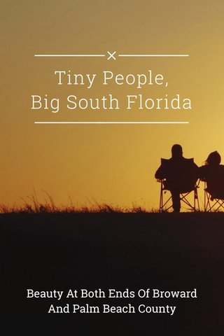Tiny People, Big South Florida Beauty At Both Ends Of Broward And Palm Beach County